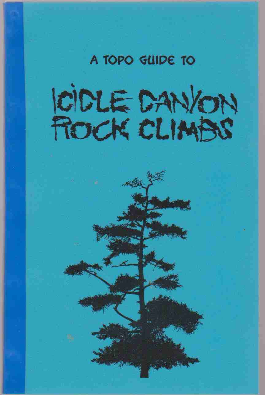Image for A TOPO GUIDE TO ICICLE CANYON ROCK CLIMBS