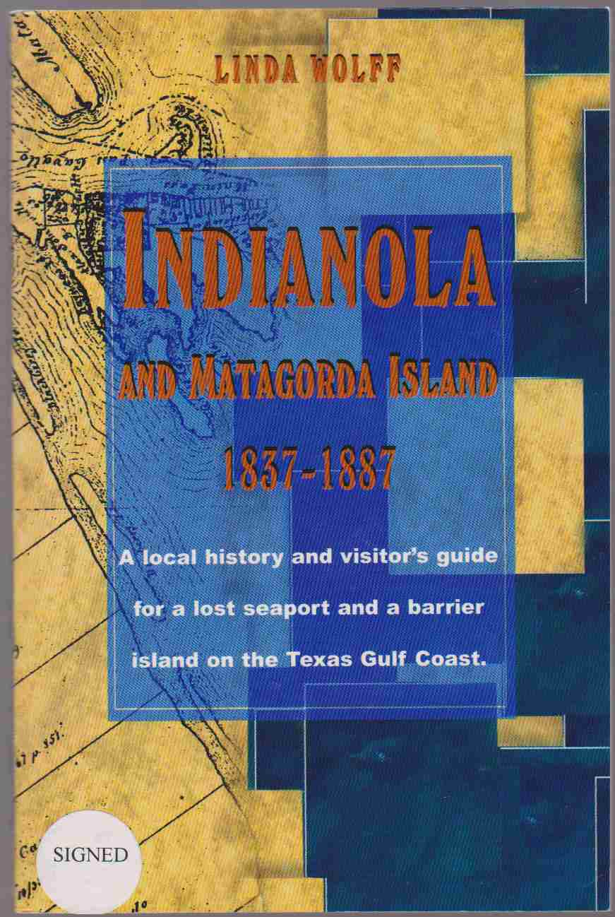 Image for INDIANOLA AND MATAGORDA ISLAND, 1837-1887 A Local History and Visitor's Guide for a Lost Seaport and a Barrier Island on the Texas Gulf Coast