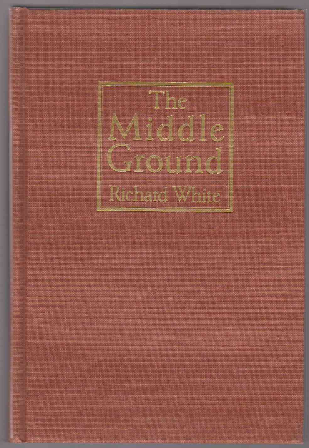 Image for THE MIDDLE GROUND Indians, Empires, and Republics in the Great Lakes Region, 1650-1815