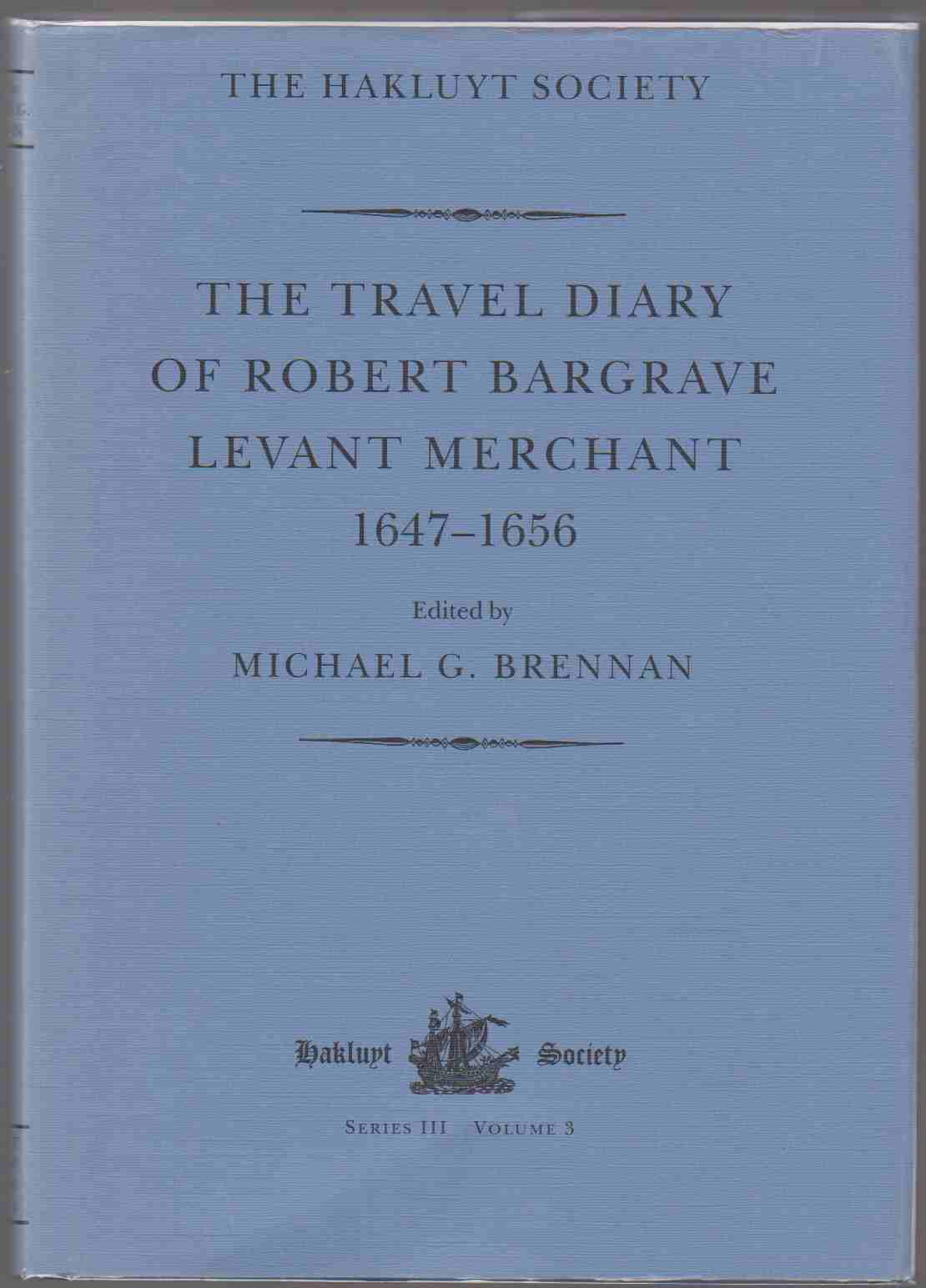 Image for THE TRAVEL DIARY OF ROBERT BARGRAVE LEVANT MERCHANT 1647-1656