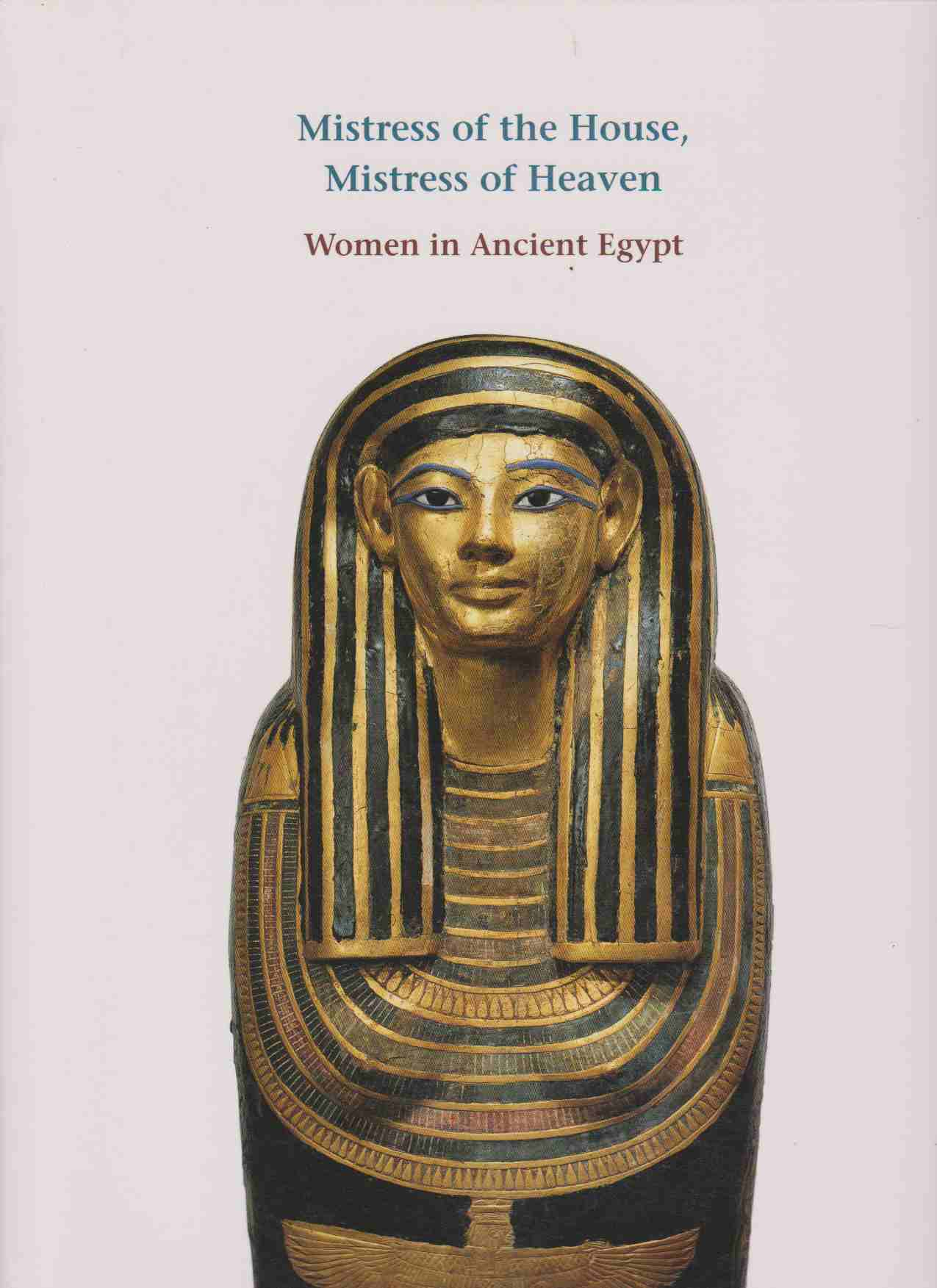 Image for MISTRESS OF THE HOUSE, MISTRESS OF HEAVEN Women in Ancient Egypt