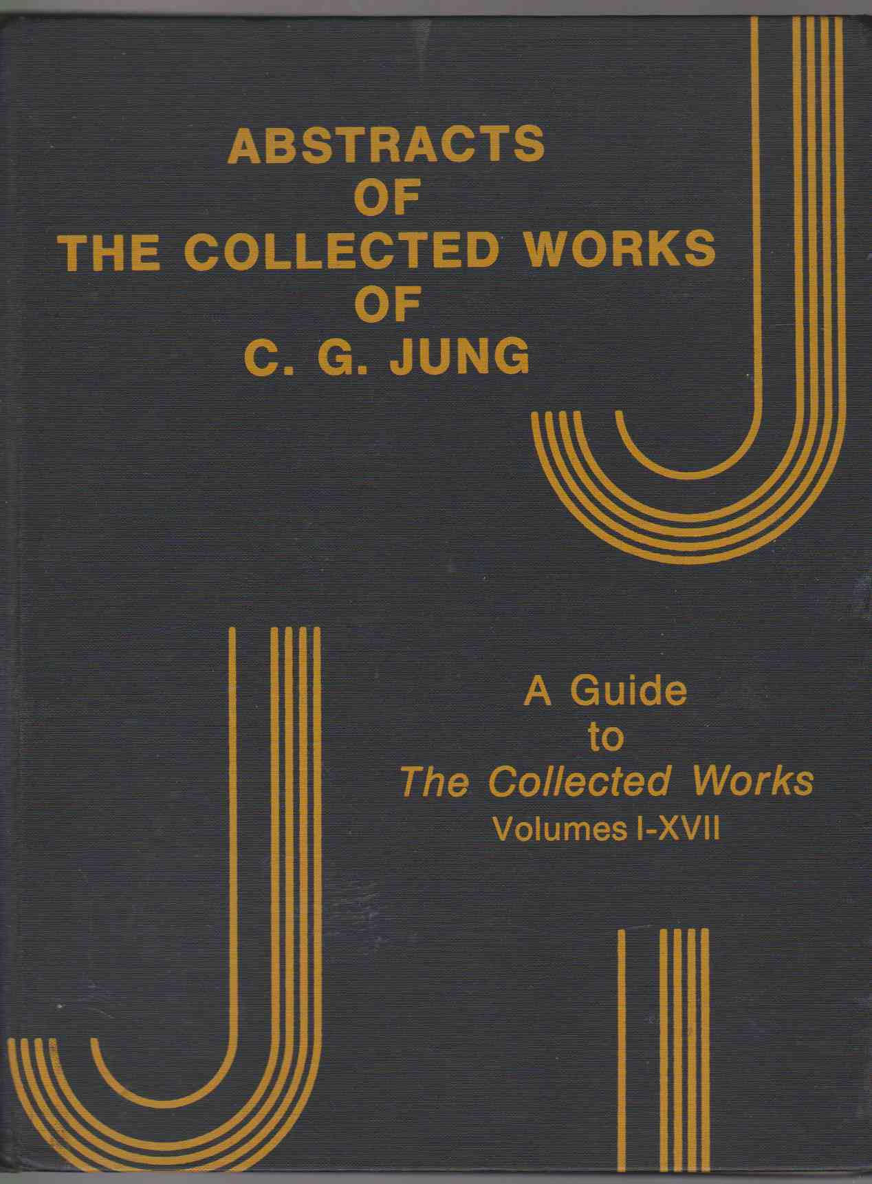Image for ABSTRACTS OF COLLECTED WORKS OF C. G. JUNG A GUIDE TO THE COLLECTED WORKS VOLUMES I-XVII